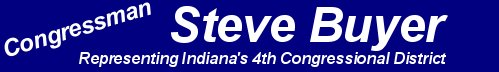 Congressman Steve Buyer - Representing Indiana's 4th Congressional District - Link to Home Page