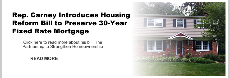 Rep. Carney Introduces Housing Reform Bill to Preserve 30-Year Fixed Rate Mortgage
